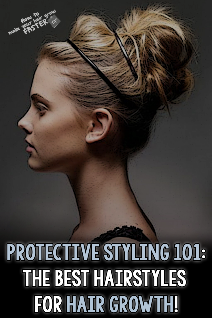 Protective Styling 101 The Best Hairstyles For Growing