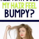 Reader Question – Why Does My Hair Feel Bumpy?
